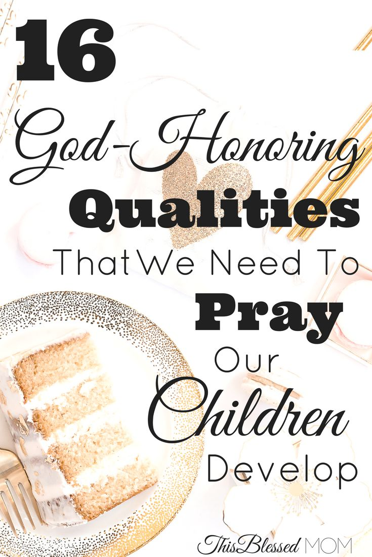 As parents, it is our duty to pray to The Lord for our children. Here are 16 righteous qualities we need to pray that our children will learn.