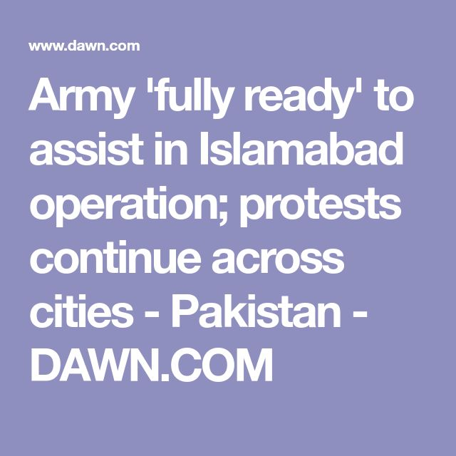 Army 'fully ready' to assist in Islamabad operation; protests continue across cities - Pakistan - DAWN.COM