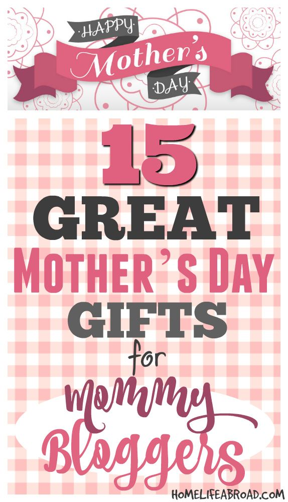 15 Great Mother's Day Gifts for the Mommy Blogger by @homelifeabroad.com. #mommyblogger #mothersday #giftsformom