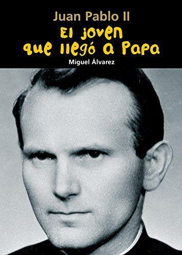 El joven que llegó a Papa: Juan Pablo II (Biografía joven) (Spanish Edition)