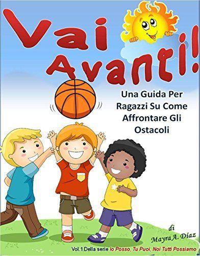 #KindleUnlimitedforkids  Vai Avanti! (Libro Illustrato per Bambini): Una Guida Per Ragazzi Su Come Affrontare Gli Ostacoli (Io Posso, Tu Puoi, Noi Tutti Possiamo Vol. 1) (Italian Edition) by Mayra A. Diaz, http://www.amazon.com/dp/B00QEFY62I/ref=cm_sw_r_pi_dp_B8gUub1PZJ32N