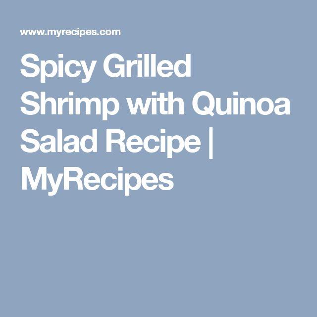 Spicy Grilled Shrimp with Quinoa Salad Recipe | MyRecipes