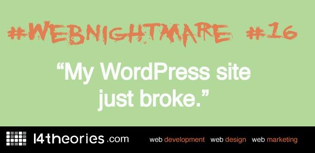 "#webnightmare #16 ""My WordPress site just broke."""