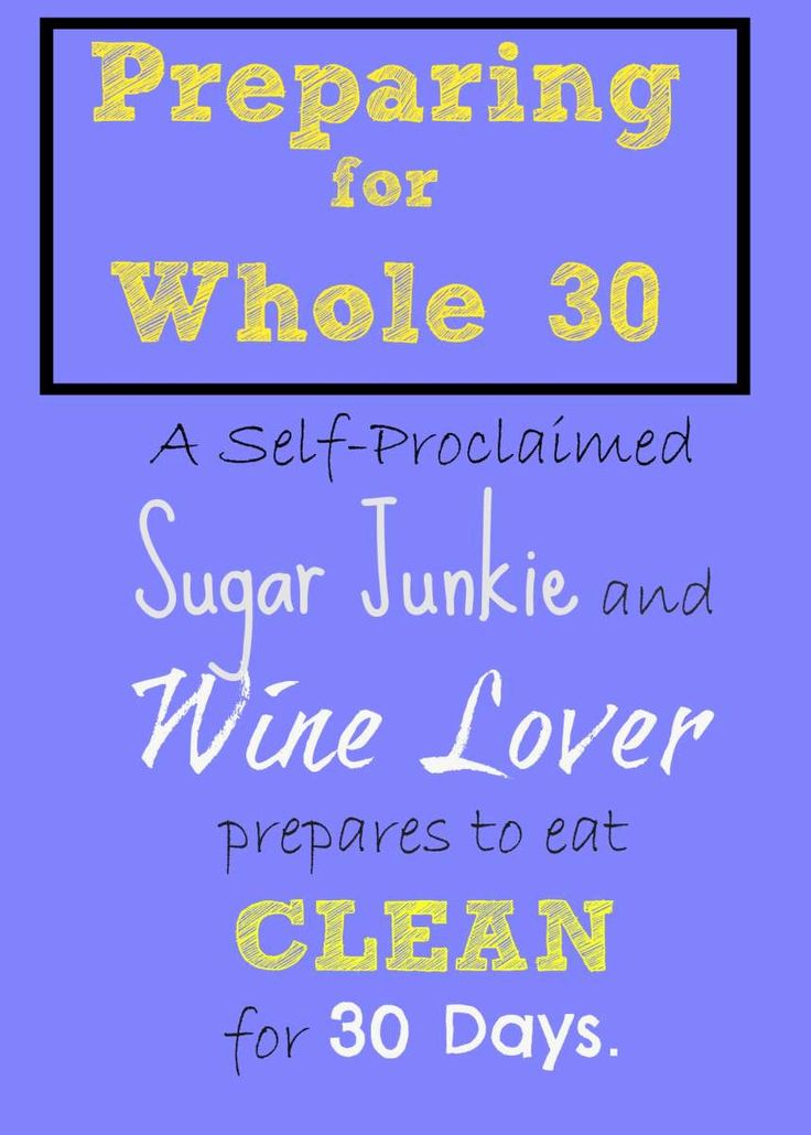 Preparing for Whole 30 - How a self-proclaimed sugar junkie and wine lover prepares to eat clean for 30 days - Homespun Sprout