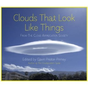 Clouds That Look Like Things: From the Cloud Appreciation Society by Gavin Pretor-Pinney: In press. #Clouds #Gavin_Pretor_Pinney: Clouds, Worth Reading, Cloud Gavinpretorpinney, Appreciation Society, Cloud Appreciation, Gavin Pretorpinney, Books Worth, Cloud Lovers, Cloud Gavin Pretor Pinney