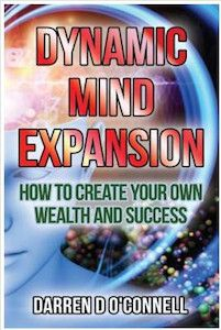 Featured Book: Dynamic Mind Expansion - How to Create Your Own Wealth & Success by Darren O Connell