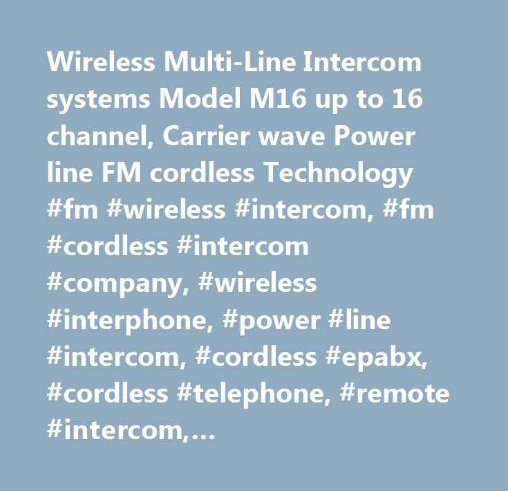 Wireless Multi-Line Intercom systems Model M16 up to 16 channel, Carrier wave Power line FM cordless Technology #fm #wireless #intercom, #fm #cordless #intercom #company, #wireless #interphone, #power #line #intercom, #cordless #epabx, #cordless #telephone, #remote #intercom, #cordlessintercom, #fm #intercom, #wirelessintercom, #wireless #telephone, #wireless #epabx, #wireless #manufacture, #intercom #manufacture…