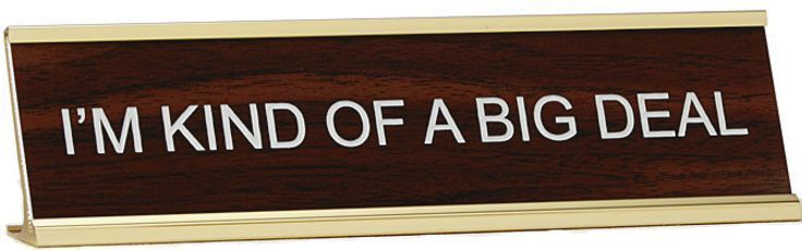 I M Kind Of A Big Deal Desk Name Plate Sign Funny Gift Office Boss Present Ebay Desk Name Plates Gifts For Office Name Plate