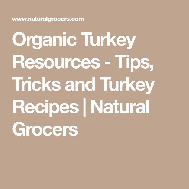 Organic Turkey Resources - Tips, Tricks and Turkey Recipes | Natural Grocers