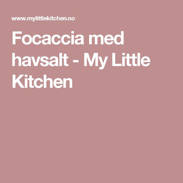 Focaccia med havsalt - My Little Kitchen