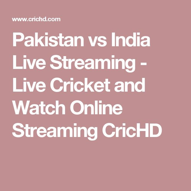 Pakistan vs India Live Streaming - Live Cricket and Watch Online Streaming CricHD