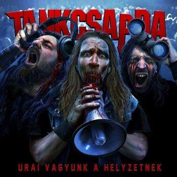 Tankcsapda - Urai Vagyunk a Helyzetnek (2014)