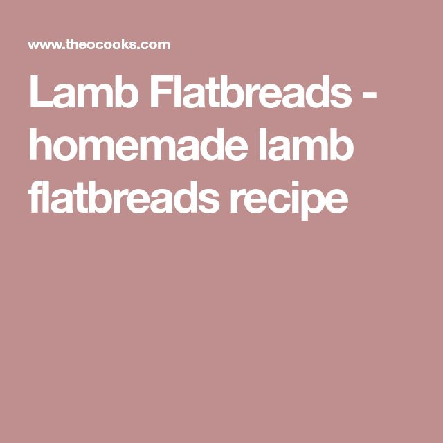 Lamb Flatbreads - homemade lamb flatbreads recipe