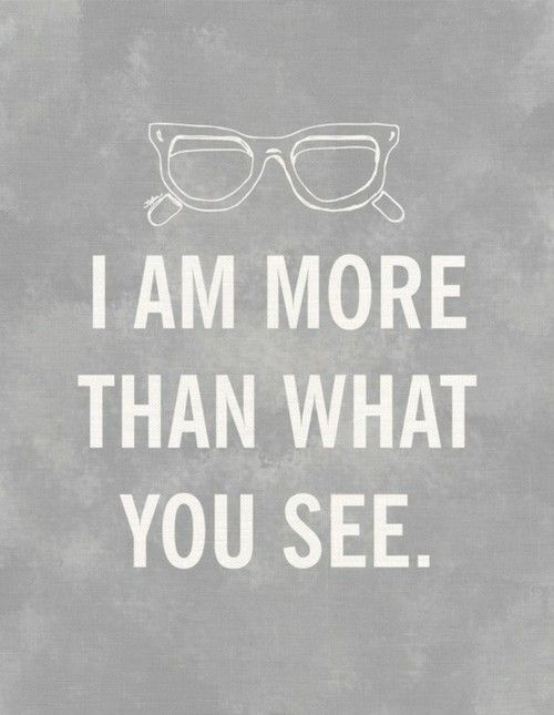 I am more than what you see.
