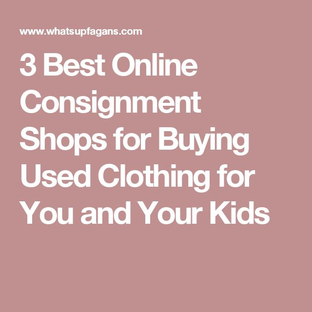 3 Best Online Consignment Shops for Buying Used Clothing for You and Your Kids