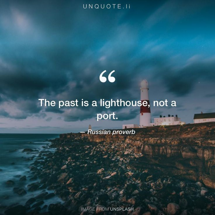 "Russian proverb ""The past is a lighthouse, not a port."""