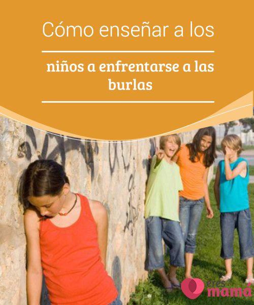 Cómo #enseñar a los #niños a enfrentarse a las burlas   #Enfrentarse a las #burlas es algo que todo niño debe #aprender, aunque algunos son más propensos a sufrirlas, esta práctica es común