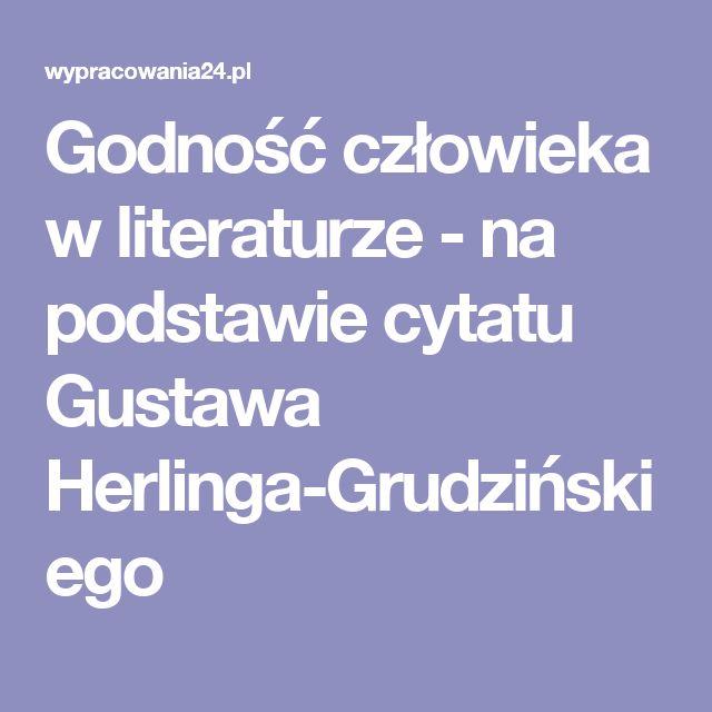 Godność człowieka w literaturze - na podstawie cytatu Gustawa Herlinga-Grudzińskiego