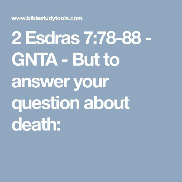 2 Esdras 7:78-88 - GNTA - But to answer your question about death: Concerning those who die who do not follow the Most High Laws ; 80 There is no place where their souls can go for rest; they must wander around forever in torment, grief, and sorrow. Their torment will progress in seven stages.