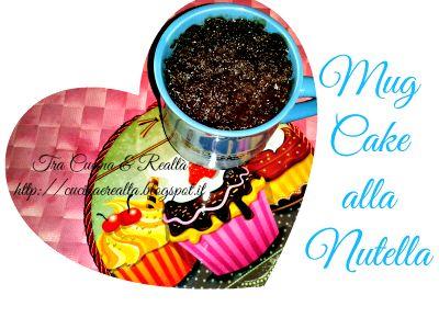 Tra Cucina & Realtà: Mug cake alla Nutella http://cucinaerealta.blogspot.it/2015/06/mug-cake-alla-nutella-tra-cucina-e-realta-lisa.html