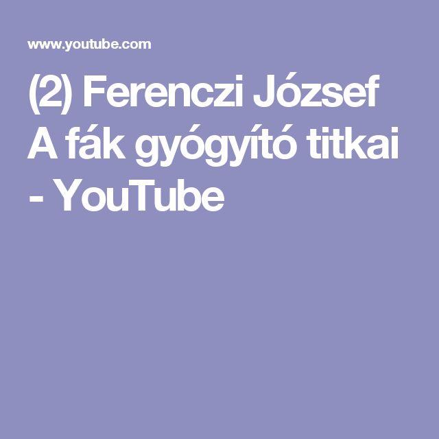 (2) Ferenczi József A fák gyógyító titkai - YouTube