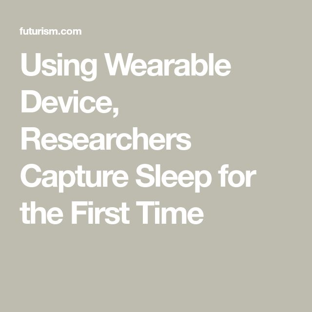 Using Wearable Device, Researchers Capture Sleep for the First Time