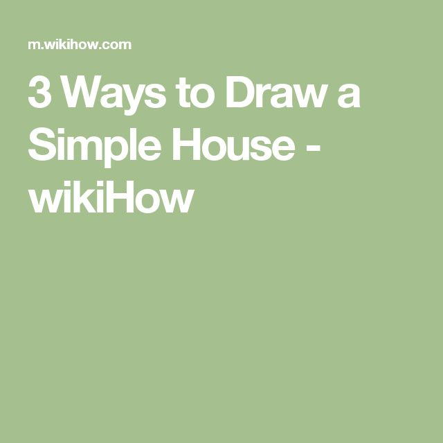 3 Ways to Draw a Simple House - wikiHow