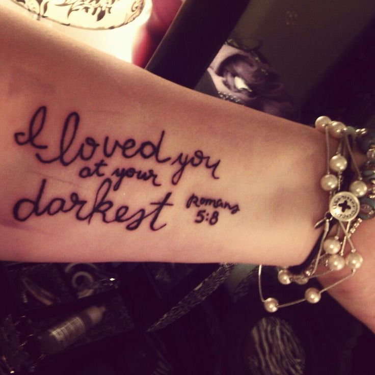 """My 3rd tattoo. """"I loved you at your darkest Romans 5:8"""" I got it to always remind me that God loves me even during my darkest times.<3"""