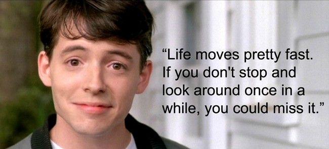 Ferris Bueller's words of wisdom