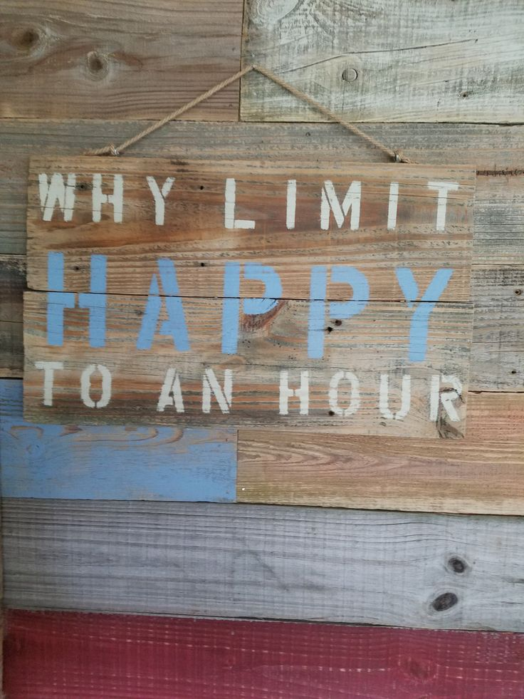 "Reclaimed Wood ""Why limit happy to an hour"" by Nottooshabbyfwb on Etsy"