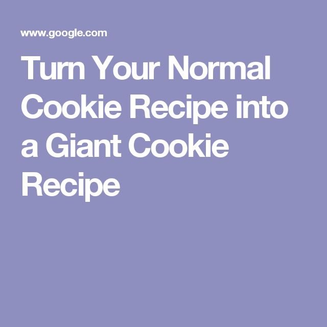 Turn Your Normal Cookie Recipe into a Giant Cookie Recipe