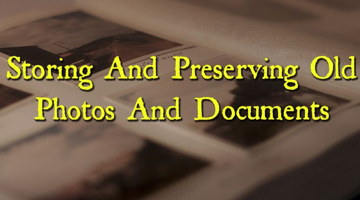 STORING AND PRESERVING OLD PHOTOS AND DOCUMENTS  One of the most important things in family history is preserving old photos and documents for future generations. Especially old black and white photos taken over a hundred years ago. The best approach in my opinion is to put them anywhere you can online and buy some decent archival storage for the originals.