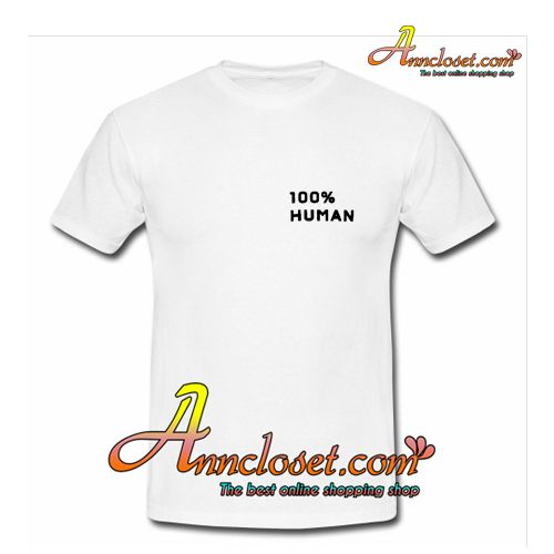 100% Human T-Shirt from anncloset.com This t-shirt is Made To Order, one by one printed so we can control the quality.