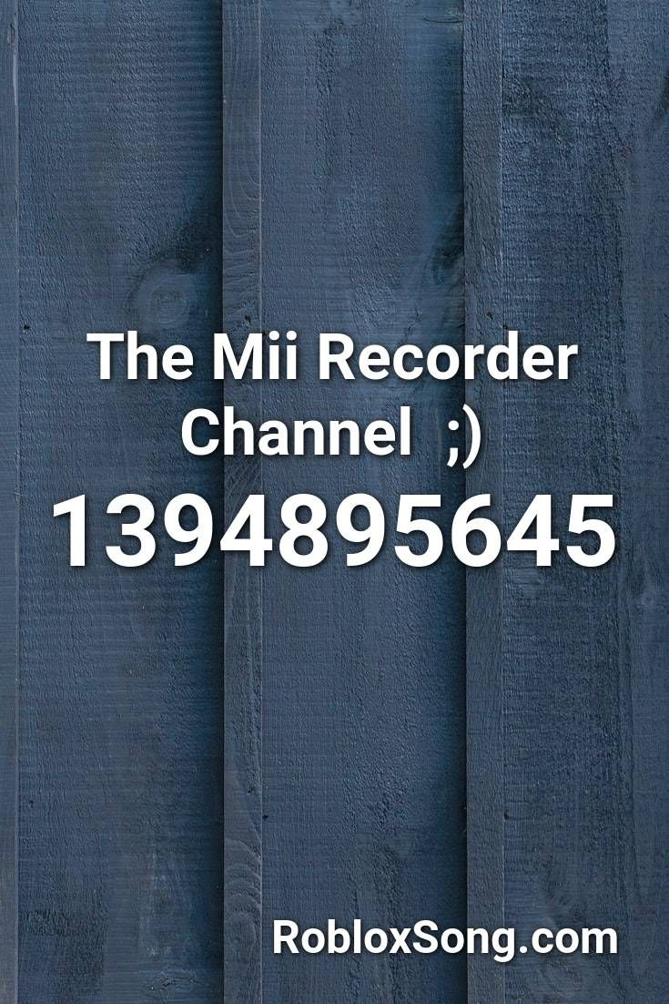 The Mii Recorder Channel Roblox Id Roblox Music Codes In 2020