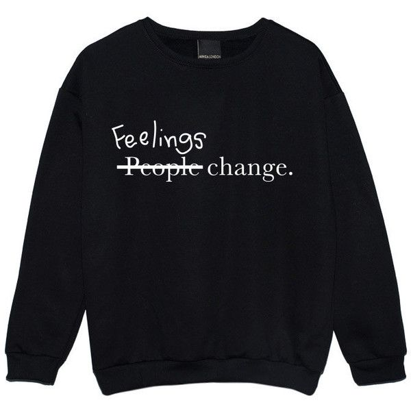 Feelings Change People Sweater Jumper Funny Fun Tumblr Hipster Swag... (27 CAD) ❤ liked on Polyvore featuring tops, sweaters, shirts, jumpers, black, sweatshirts, women's clothing, punk shirt, retro shirts and goth top