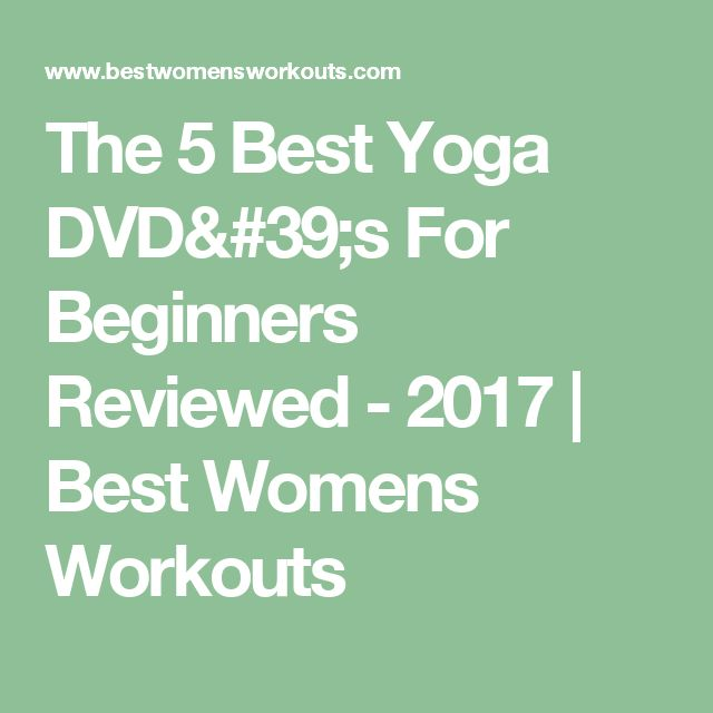 The 5 Best Yoga DVD's For Beginners Reviewed - 2017 | Best Womens Workouts