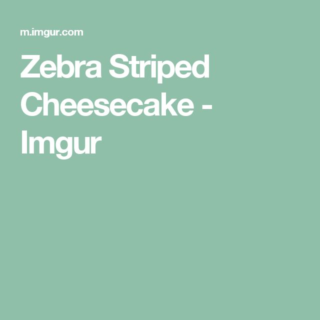 Zebra Striped Cheesecake - Imgur