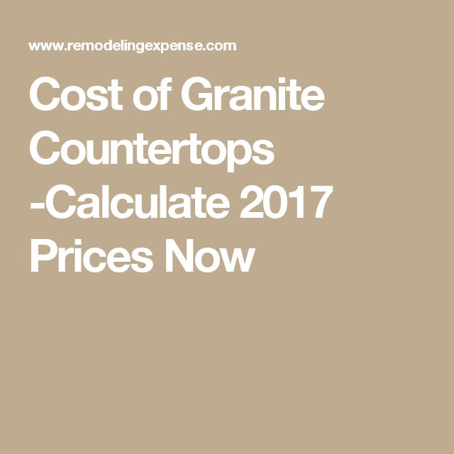 Cost of Granite Countertops -Calculate 2017 Prices Now