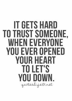 So freaking true.  I just can't anymore.  These walls are there for a reason, and I will never let my guard down again.
