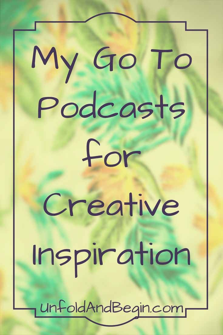 Podcasts are a great way to get inspired while you're driving or working out. Below are my go to podcasts for creative inspiration. UnfoldAndBegin.com via @https://www.pinterest.com/UnfoldAndBegin/