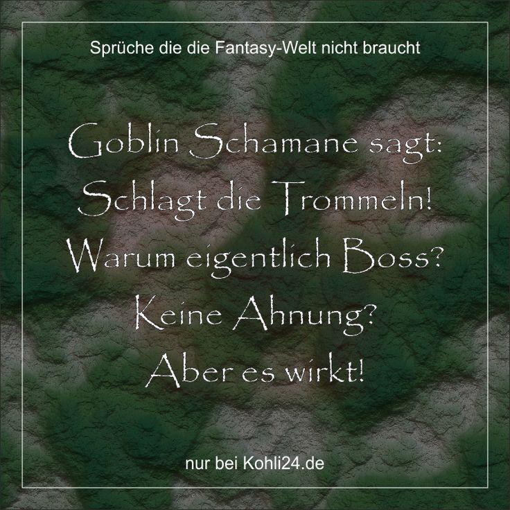 Goblin Schamane sagt: Schlagt die Trommeln! Warum eigentlich Boss? Keine Ahnung? Aber es wirkt!