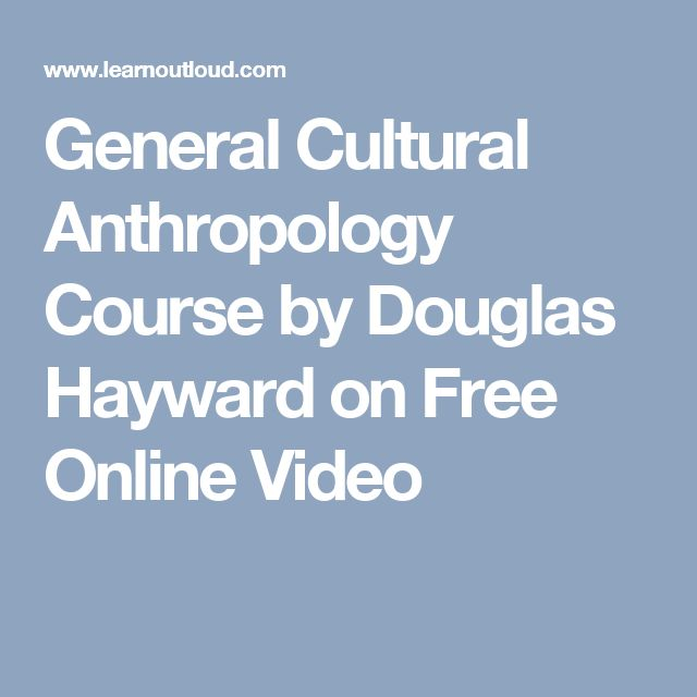 General Cultural Anthropology Course by Douglas Hayward on Free Online Video