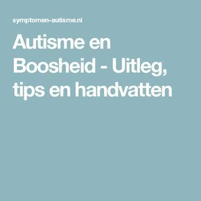 Autisme en Boosheid - Uitleg, tips en handvatten