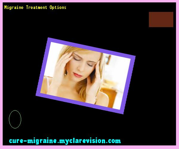 Migraine Treatment Options 203503 - Cure Migraine