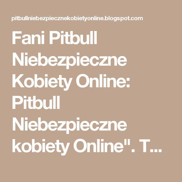 """Fani Pitbull Niebezpieczne Kobiety Online: Pitbull Niebezpieczne kobiety Online"""". Tomasz Oświęciński opowiada jaki będzie Strachu w nowym Pitbull Niebezpieczne Kobiety Pobierz"""