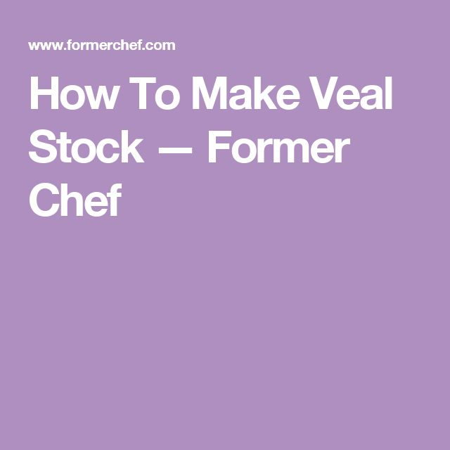 How To Make Veal Stock — Former Chef