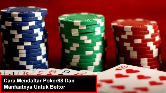 Cara Mendaftar Poker88 Dan Manfaatnya Untuk Bettor Di 2020 Mainan Suguhan Poker