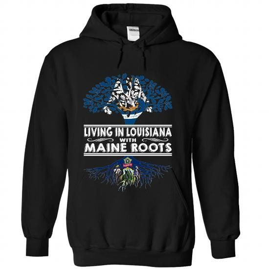 Living In Louisiana With Maine Roots #stateshirts #statehoodie #tshirts #hoodie #Maine #Mainetshirts #Mainehoodies