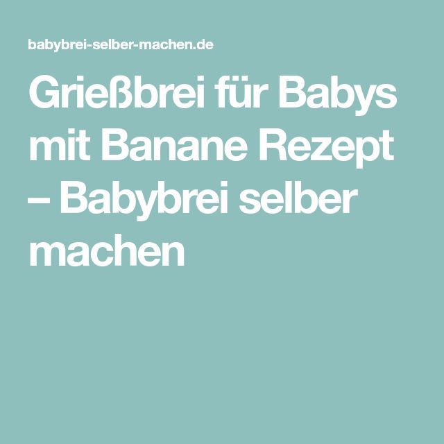 Grießbrei für Babys mit Banane Rezept – Babybrei selber machen