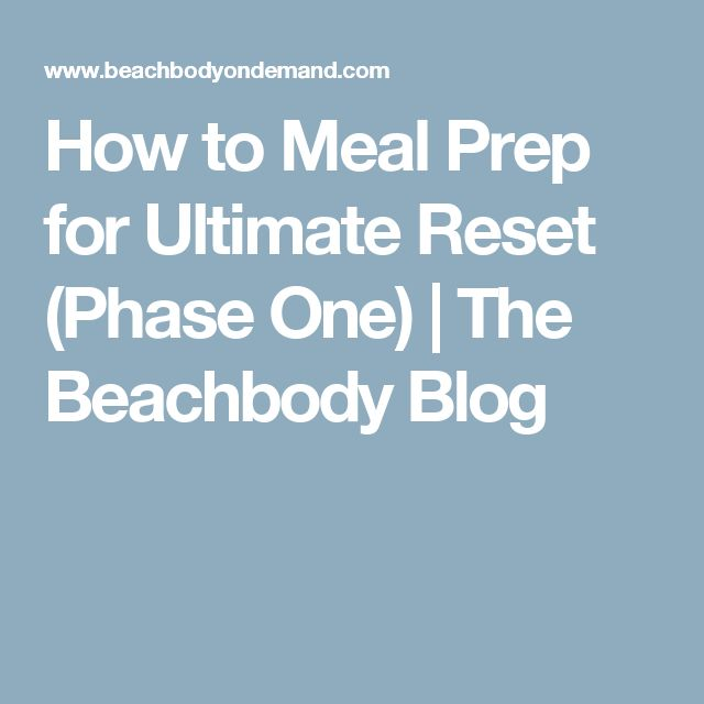 How to Meal Prep for Ultimate Reset (Phase One) | The Beachbody Blog